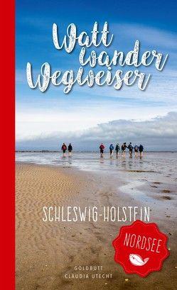 WattwanderWegweiser Nordsee – Schleswig Holstein von Utecht,  Claudia