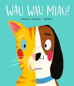 Wau Wau Miau! von Gomez,  Ana, Lacasa,  Blanca