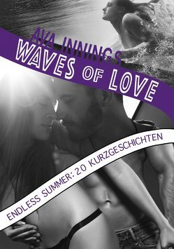 Waves of Love … Endless Summer: 20 Kurzgeschichten von Innings,  Ava