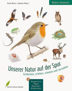 Wawra's Naturbuch – Unserer Natur auf der Spur, Bd. 1: Säugetiere, Vögel, Reptilien, Amphibien von Wawra,  Johannes, Wawra,  Ursula