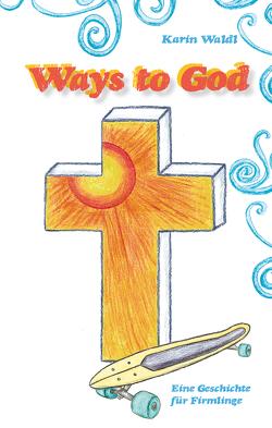 Ways to God von Waldl,  Karin