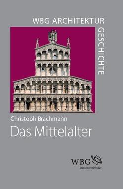 WBG Architekturgeschichte – Das Mittelalter (800–1500) von Brachmann,  Christoph, Freigang,  Christian