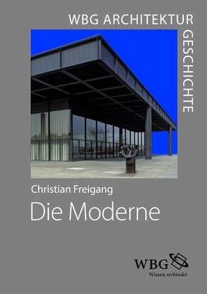 WBG Architekturgeschichte – Die Moderne (1800 bis heute) von Freigang,  Christian, von Engelberg,  Meinrad