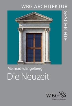 WBG Architekturgeschichte – Die Neuzeit von Freigang,  Christian, von Engelberg,  Meinrad