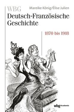 WBG Deutsch-Französische Geschichte Bd. VII von Julien,  Elise, König,  Mareike