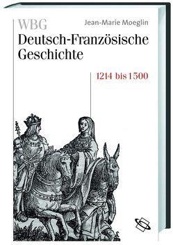 WBG Deutsch-Französische Geschichte / Kaisertum und allerchristlichster König 1214-1500 von Gersmann,  Gudrun, Moeglin,  Jean M, Sonnabend,  Gaby, Werner,  Michael