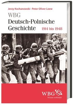 WBG Deutsch-Polnische Geschichte – 1918 bis 1948 von Kochanowski,  Jerzy, Loew,  Peter Oliver