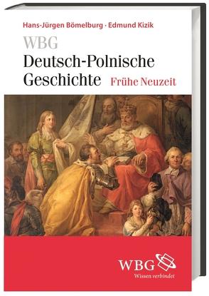 WBG Deutsch-Polnische Geschichte – Frühe Neuzeit von Bömelburg, Hans-Jürgen, Kizik, Edmund