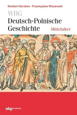 WBG Deutsch-Polnische Geschichte – Mittelalter von Bingen,  Dieter, Bömelburg,  Hans-Jürgen, Loew,  Peter Oliver
