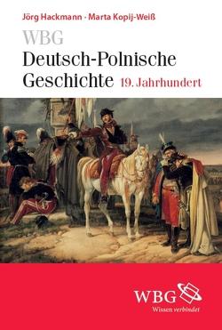 WBG Deutsch-Polnische Geschichte – 19. Jahrhundert von Bingen,  Dieter, Bömelburg,  Hans-Jürgen, Hackmann,  Jörg, Kopij-Weiß,  Marta, Loew,  Peter Oliver