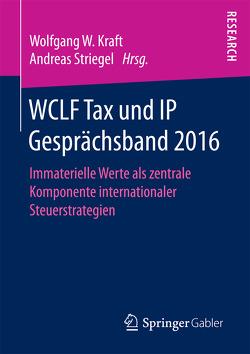WCLF Tax und IP Gesprächsband 2016 von Kraft,  Wolfgang W., Striegel,  Andreas