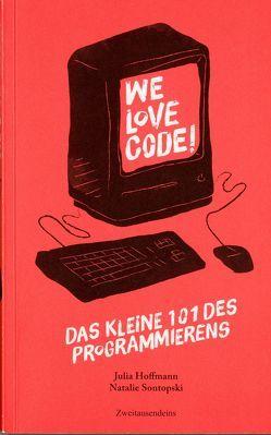 We love Code – Das kleine 101 des Programmierens von Hoffmann,  Julia, Sontopski,  Natalie