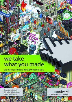 We take what you made von Abresch,  Sebastian, Schaumburg,  Christina, Wolf,  Mario