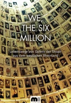 We, The Six Million von Gesellschaft für christlich-jüdische Zusammenarbeit Aachen e.V.