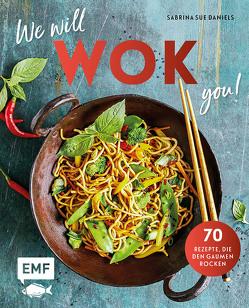 We will WOK you! – 70 asiatische Rezepte, die den Gaumen rocken von Daniels,  Sabrina Sue