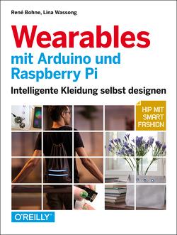 Wearables mit Arduino und Raspberry Pi von Bohne,  René, Wassong,  Lina