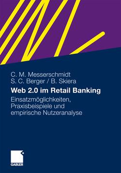 Web 2.0 im Retail Banking von Berger,  Sven C., Messerschmidt,  Christian M., Skiera,  Bernd