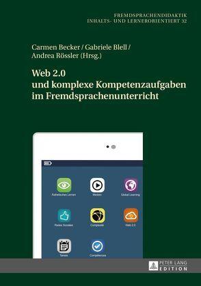 Web 2.0 und komplexe Kompetenzaufgaben im Fremdsprachenunterricht von Becker,  Carmen, Blell,  Gabriele, Rössler,  Andrea