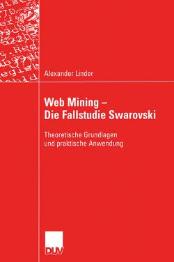 Web Mining — Die Fallstudie Swarovski von Linder,  Alexander, Wehrli,  Prof. Dr. Hans Peter