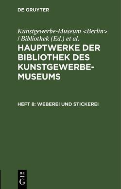 Hauptwerke der Bibliothek des Kunstgewerbe-Museums / Weberei und Stickerei von Königliche Museen Berlin, Kunstgewerbe-Museum Berlin / Bibliothek
