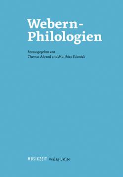 Webern-Philologien von Ahrend,  Thomas, Schmidt,  Matthias