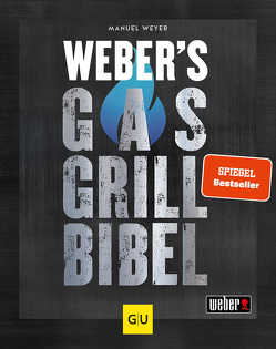 Weber's Gasgrillbibel von Weyer,  Manuel