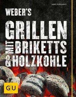 Weber's Grillen mit Briketts & Holzkohle von Purviance,  Jamie