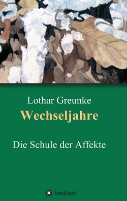 Wechseljahre von Greunke,  Lothar