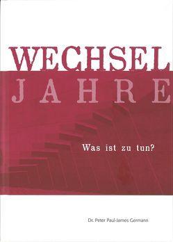 Wechseljahre – Was ist zu tun? von Germann,  Peter Paul-James