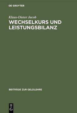 Wechselkurs und Leistungsbilanz von Jacob,  Klaus Dieter