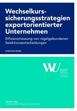 Wechselkurssicherungsstrategien exportorientierter Unternehmen von Geier,  Christian