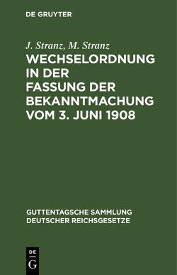 Wechselordnung in der Fassung der Bekanntmachung vom 3. Juni 1908 ; Kommentar von Stranz,  Josef, Stranz,  Moritz