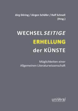 Wechselseitige Erhellung der Künste von Döring,  Jörg, Schäfer,  Jörgen, Schnell,  Ralf