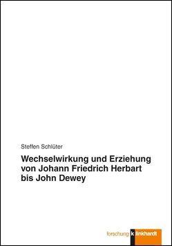 Wechselwirkung und Erziehung von Johann Friedrich Herbart bis John Dewey von Schlüter,  Steffen