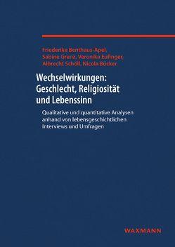 Wechselwirkungen: Geschlecht, Religiosität und Lebenssinn von Benthaus-Apel,  Friederike, Bücker,  Nicola, Eufinger,  Veronika, Grenz,  Sabine, Schöll,  Albrecht