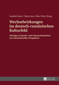 Wechselwirkungen im deutsch-rumänischen Kulturfeld von Galter,  Sunhild, Sass,  Maria, Tichy,  Ellen