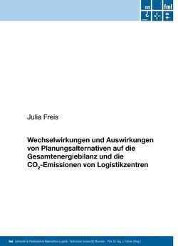 Wechselwirkungen und Auswirkungen von Planungsalternativen auf die Gesamtenergiebilanz und die CO2-Emissionen von Logistikzentren von Freis,  Julia