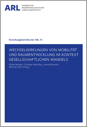 Wechselwirkungen von Mobilität und Raumentwicklung im Kontext gesellschaftlichen Wandels von Albrecht,  Janna, Holz-Rau,  Christian, Hülz,  Martina, Reutter,  Ulrike