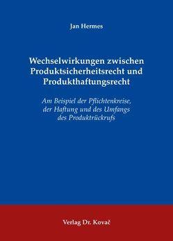 Wechselwirkungen zwischen Produktsicherheitsrecht und Produkthaftungsrecht von Hermes,  Jan