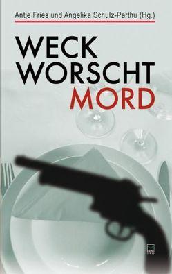 Weck, Worscht, Mord von Fries,  Antje, Schulz-Parthu,  Angelika