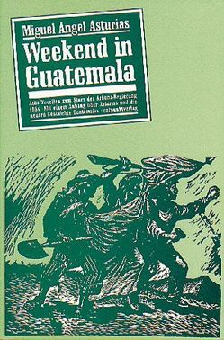 Weekend in Guatemala von Asturias,  Miguel A, Klein,  Lene, Neidhard,  Balthasar