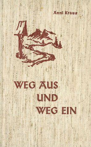Weg aus – Weg ein von Kraus,  Anni, zum Tobel,  H.