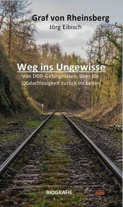 Weg ins Ungewisse von Eibisch,  Graf von Rheinsberg,  Jörg