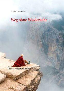 Weg ohne Wiederkehr von Hohmann,  Friedrich Karl