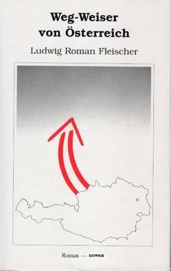 Weg-Weiser von Österreich von Fleischer,  Ludwig R