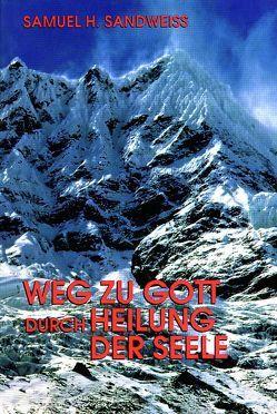 Weg zu Gott durch Heilung der Seele von Enders,  Deli, Sandweiss,  Samuel H, Weitz,  Norbert