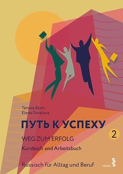 Weg zum Erfolg 2 – Russisch für Alltag und Beruf von Blum,  Tamara, Gorelova,  Elena