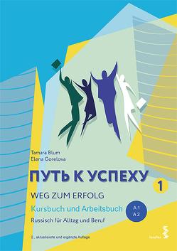 Weg zum Erfolg – Russisch für Alltag und Beruf von Blum,  Tamara, Gorelova,  Elena