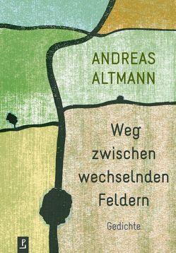 Weg zwischen wechselnden Feldern von Altmann,  Andreas, Heidtmann,  Andreas