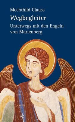 Wegbegleiter – Unterwegs mit den Engeln von Marienberg von Clauss,  Mechthild